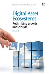 Digital Asset Ecosystems: Rethinking crowds and clouds by Tobias Blanke