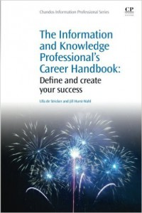 The Information and Knowledge Professional's Career Handbook: Define and Create Your Success by Ulla de Stricker and Jill Hurst-Wahl