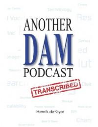 Another DAM Podcast Transcribed by Henrik de Gyor